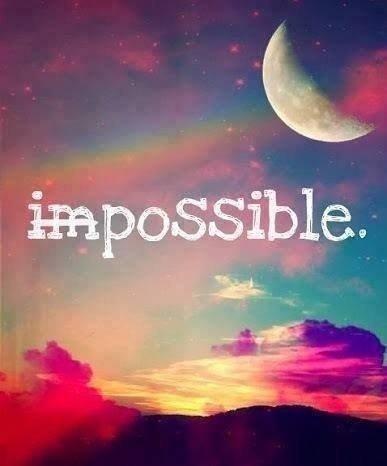 L'IMPOSSIBLE N'EST QU'UNE POSSIBILIT� DE PLUS.