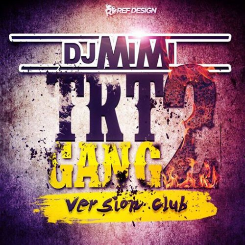 DJ MiMi - TRT GANG 2 ReMiX - VERSION CLUB (2014)