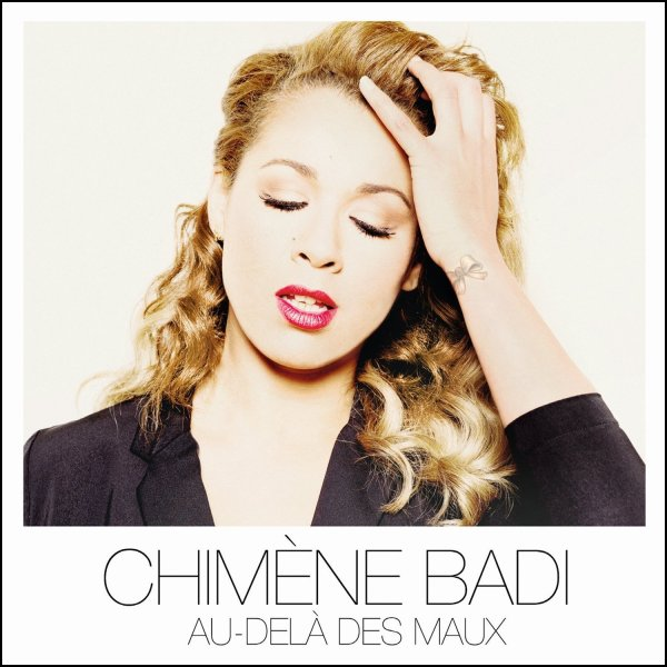"CHIMENE BADI ALBUM ""AU - DELA DES MAUX"""