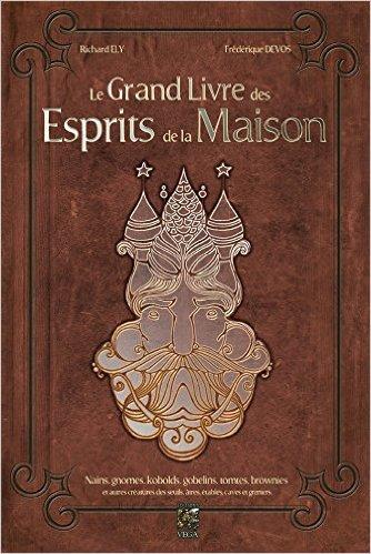 Le Grand Livre des esprits de la maison, de Richard Ely & Frédérique Devos chez les éditions Vega