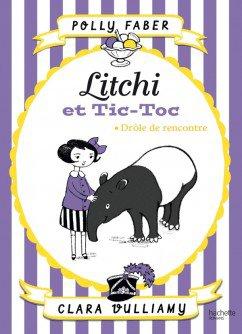 Litchi & Tic-Toc Tome 1: Drôle de rencontre, de Polly Faber & Clara Vulliamy chez Hachette