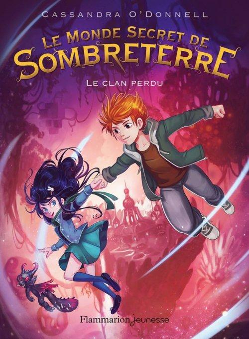 Le monde secret de Sombreterre Tome 1: Le clan perdu, de Cassandra O'Donnell chez Flammarion