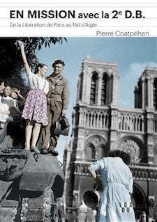 En mission avec la 2ème D.B De la libération de Paris au Nid d'Aigle, de Pierre Coatpéhen chez Locus Solus
