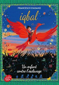 Iqbal Un enfant contre l'esclavage, de Francesco D'Adamo chez Le livre de poche