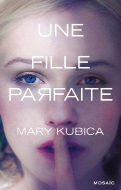 Une fille parfaite, de Mary Kubica chez Mosaic