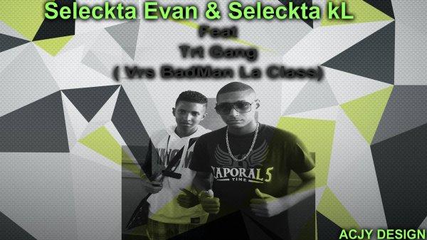 Seleckta kL Feat Seleckta Evan Remix Trt Gang - Vrs BadMan La Class (Combinasion).mp3 2014 (2014)