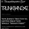 """Trunk_Bangaz Ent...featuring Young Gifted """"Shoot First"""""""