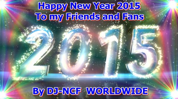 """Happy New Year 2015 """"To my Friends and Fans"""" By Dj-NCF_WORLDWIDE"""