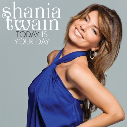 Today Is Your Day /  shania twain-  Today Is Your Day (2011)