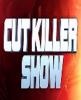 cutkillershow