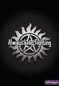 "Po�me : "" Always Keep Fighting "" ( citation du mouvement qu'a cr�e Jared Padalecki )"