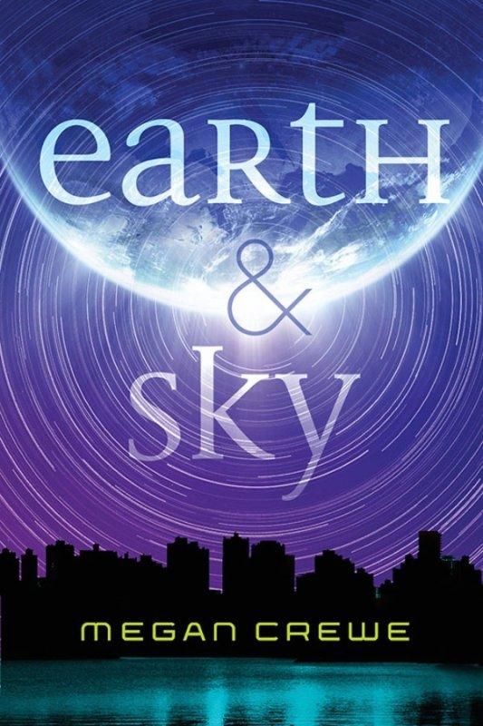 PRÉSENTATION : EARTH & SKY T.1 - EARTH & SKY de Megan Crewe