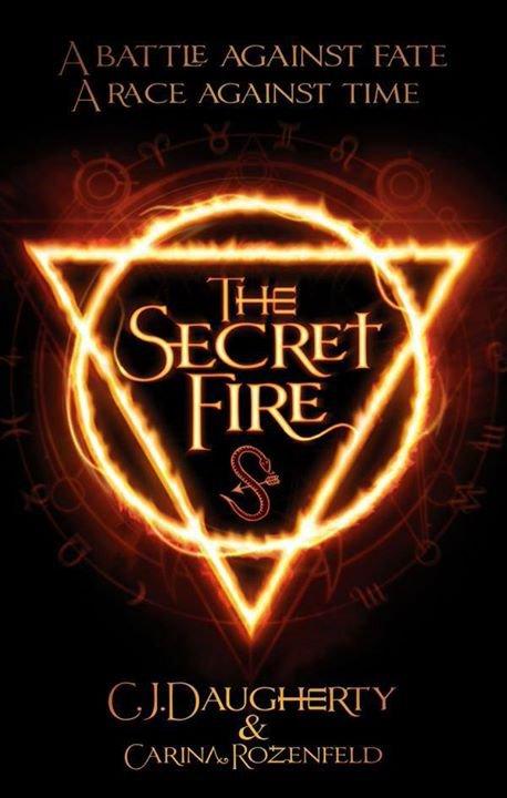 PRÉSENTATION : THE SECRET FIRE T.1 - THE SECRET FIRE de Carina Rozenfeld et  C.J. Daugherty