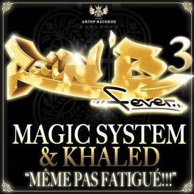 M�me pas fatigu� de Khaled feat. Magic System  sur Skyrock