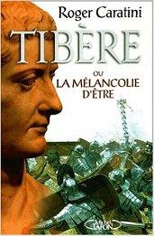 """""""Tib�re : ou la m�lancolie d'�tre"""" de Roger Caratini"""