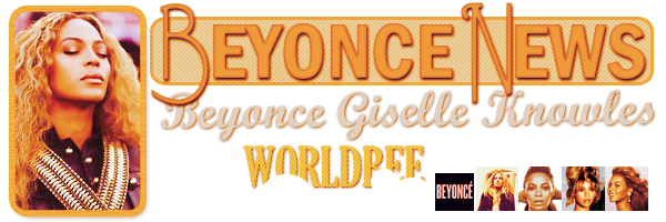 __ BEYONCE NEWS  __ ____________________________________  ArTicLe 853 : On Worldbee -Beyonce News � � � � � � � � � � � � � � � � � � � � � � � � � � � � � � �