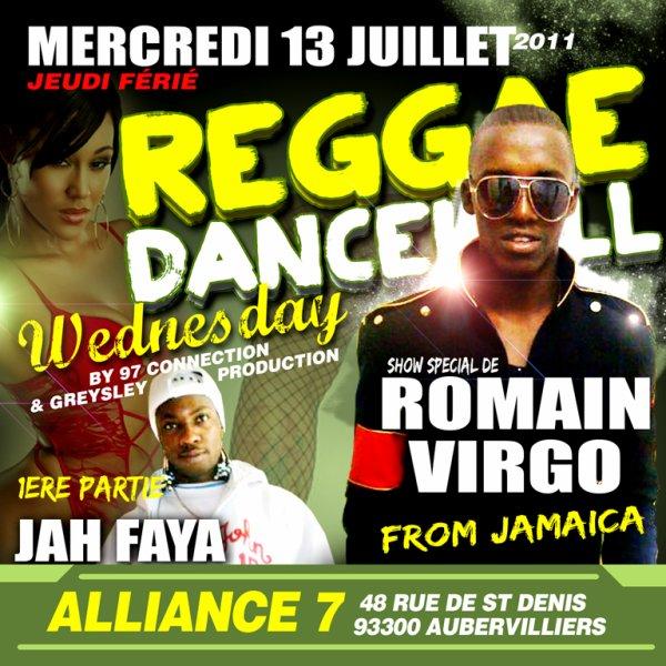 MERCREDI 13 JUILLET 2K11 /REGGAE DANCEHALL WEDNESDAY Feat ROMAIN VIRGO A ALLIANCE 7