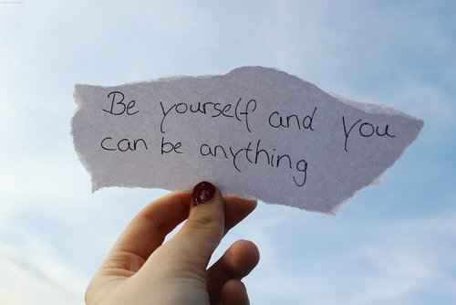 Be yourself ...........