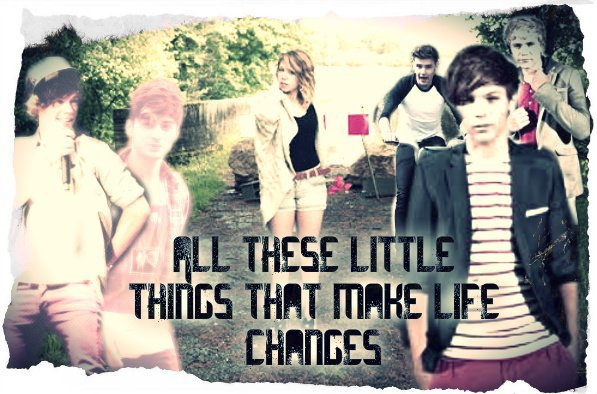 All these little things that make life changes