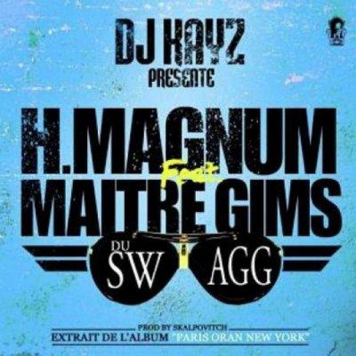 Du Swagg de H Magnum Feat Maitre Gims & Dj Kayz sur Skyrock