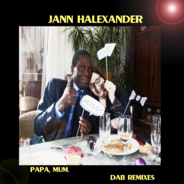 JANN HALEXANDER 'PAPA, MUM',  REMIXES par DAB sur BandCamp