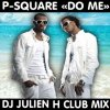 Do me - P-Square (Dj Julien H club mix)
