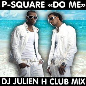 Do me - P-Square (Dj Julien H club mix) (2012)