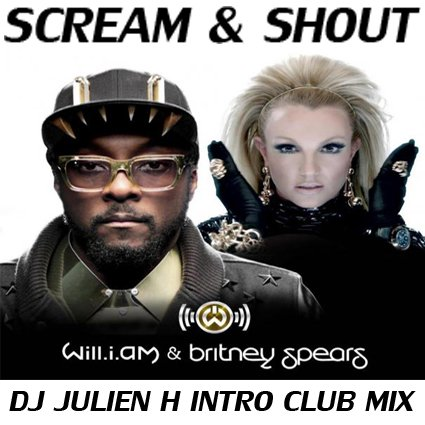 Scream & Shout - Will.I.Am Feat Britney Spears (Dj Julien H Intro club mix) (2013)