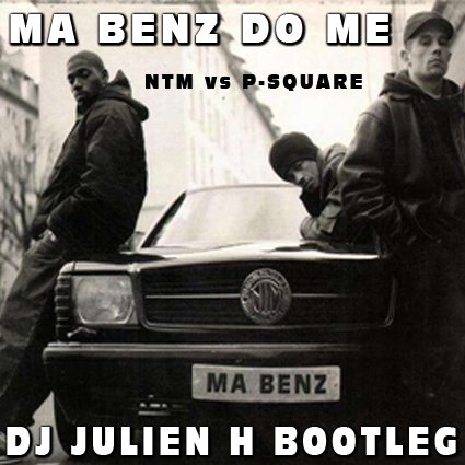 Ma Benz do me - Ntm vs P-Square (Dj Julien H bootleg)