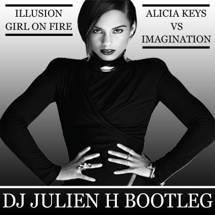 Illusion girl on fire - Alicia Keys vs Imagination (Dj Julien H Bootleg) (2013)