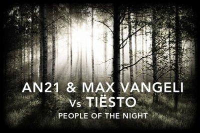 AN21 & Max Vangeli Vs Tiësto – People Of The Night