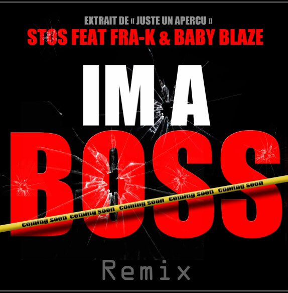 Juste Un Aper�u / Stos Feat Fra-k & Baby Blaze/Im A Boss REMIX OFFICIAL  (2011)