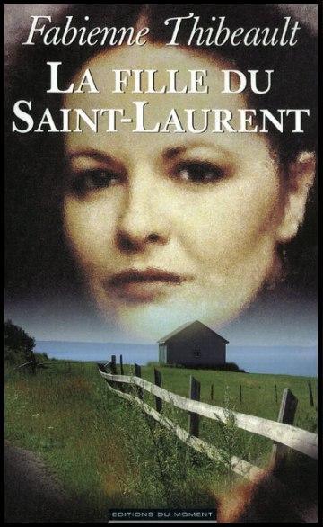 """""""La fille du Saint-Laurent"""" de Fabienne Thibeault, au Edition (Du moment ), Starmania et évoqué"""