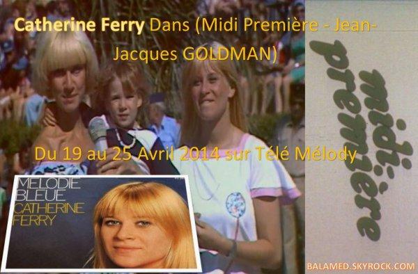Catherine Ferry, du 19 au 25 avril 2014 sur Télé Mélodie