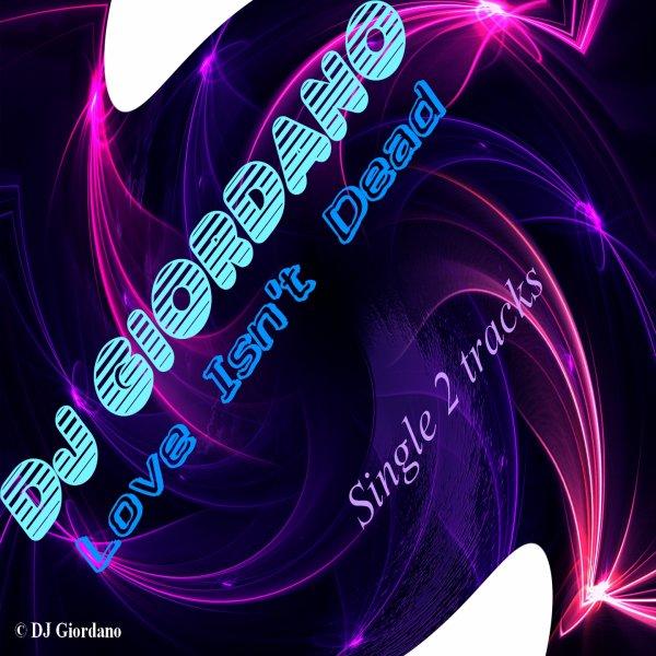 DJ Giordano - Love Isn't Dead (Single 2 tracks)