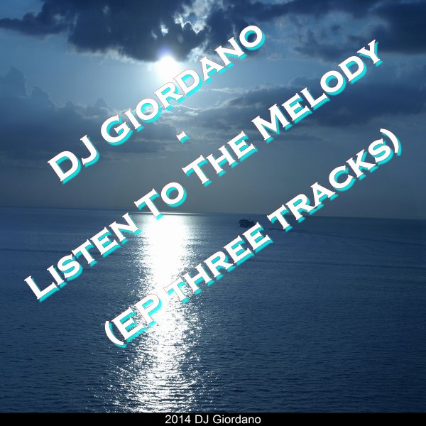 DJ Giordano - Listen To The Melody (EP three tracks) / Listen To The Melody (Original version) [DOWNLOAD ON iTUNES] (2014)