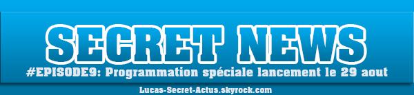 #SECRETNEWS - Episode 9 : Programmation sp�ciale de lancement le 29 aout !