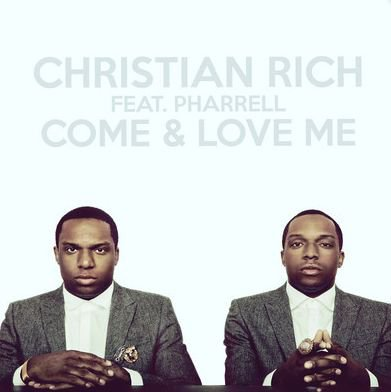 Christian Rich - Come & Love Me (Ft. Pharrell)