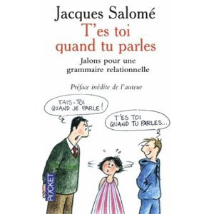 T'es toi quand tu parles : Jalons pour une grammaire relationnelle - Jacques Salomé