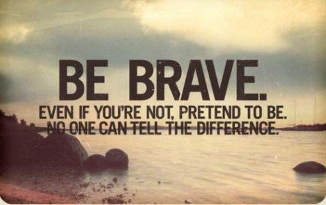 � Be Brave. �