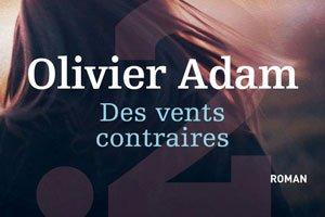 Des vents contraires, Olivier Adam