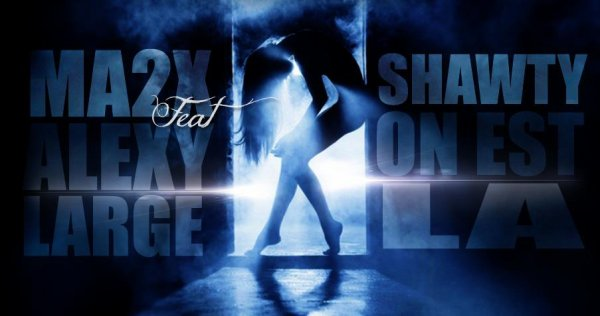 Ma2x Ft Alexy Large - Shawty on est la  (2013)