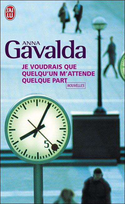 JE VOUDRAIS QUE QUELQU'UN M'ATTENDE QUELQUE PART de Anna Gavalda