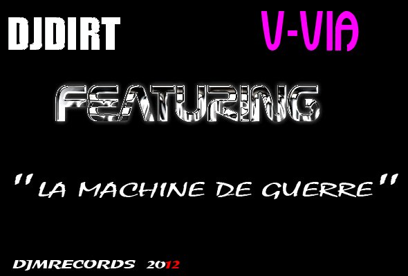 DJDIRT FEAT. V-VIA - MACHINE DE GUERRE  (2007)