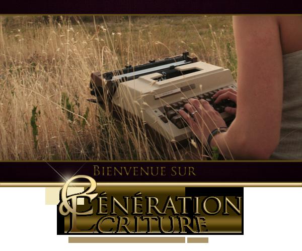 Bienvenue sur G�n�ration Ecriture