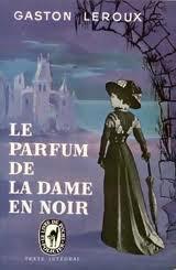 Le parfum de la dame en noir de gaston leroux stories of - Le mystere de la chambre jaune resume ...