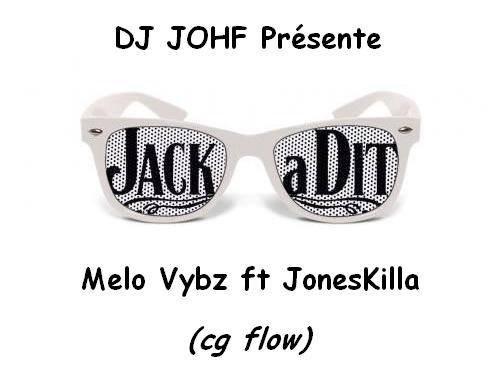 DJ Johf ft Melo & JonesKilla - Jack à Dit (cgflow) (2014)
