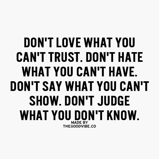 Love U Cant Have: Don't Love What You Can't Trust. Don't Hate What You Can't