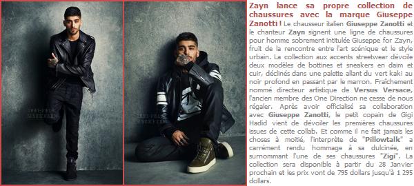 - Zayn lance sa première collection de chaussures avec la marque italienne « Giuseppe Zanotti » Après plusieurs projets avec plusieurs marques tel que Versace, Zayn dessine sa propre collection et se lance enfin dans le grand monde de la mode. -