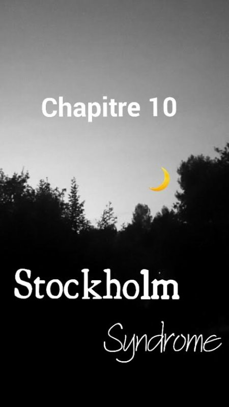 Stockholm Syndrome : Chapitre 10